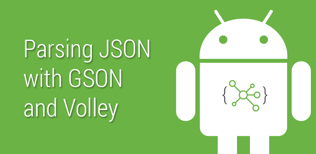 Tutorial: Parsing JSON on Android using GSON and Volley